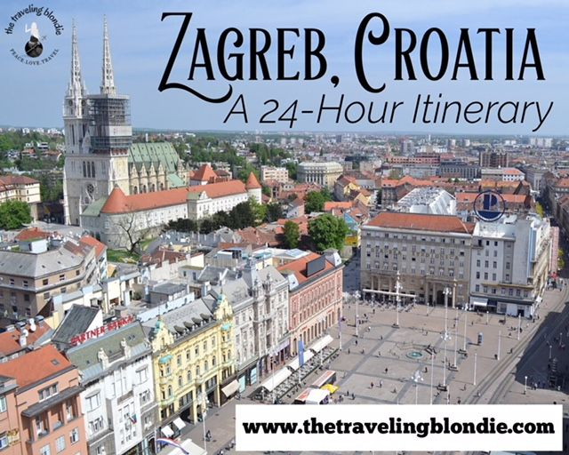 Zagreb Croatia A 24 Hour Itinerary The Traveling Blondie Zagreb Cities In Europe Croatia