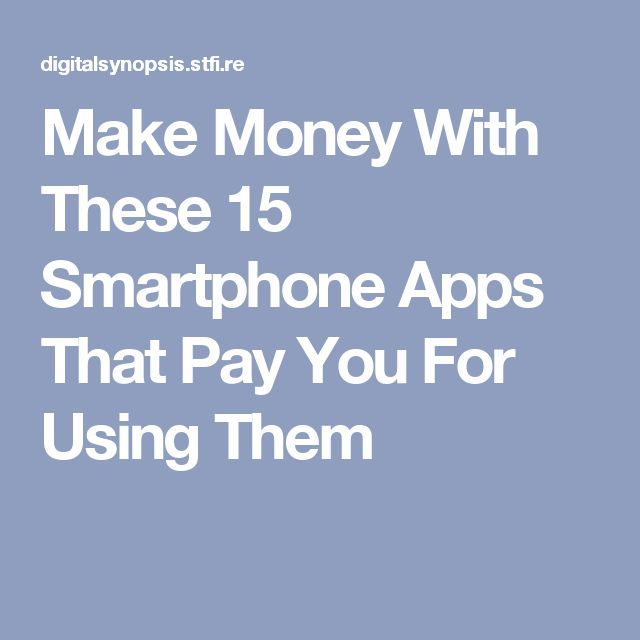 Make Money With These 15 Smartphone Apps That Pay You For Using Them