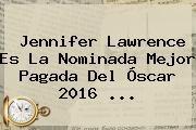 http://tecnoautos.com/wp-content/uploads/imagenes/tendencias/thumbs/jennifer-lawrence-es-la-nominada-mejor-pagada-del-oscar-2016.jpg Jennifer Lawrence. Jennifer Lawrence es la nominada mejor pagada del Óscar 2016 ..., Enlaces, Imágenes, Videos y Tweets - http://tecnoautos.com/actualidad/jennifer-lawrence-jennifer-lawrence-es-la-nominada-mejor-pagada-del-oscar-2016/