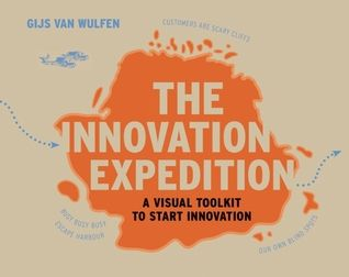 The innovation expedition: a visual toolkit to start innovation by Gijs van Wulfen
