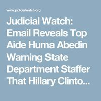 "Judicial Watch: Email Reveals Top Aide Huma Abedin Warning State Department Staffer That Hillary Clinton Is ""Often Confused"""