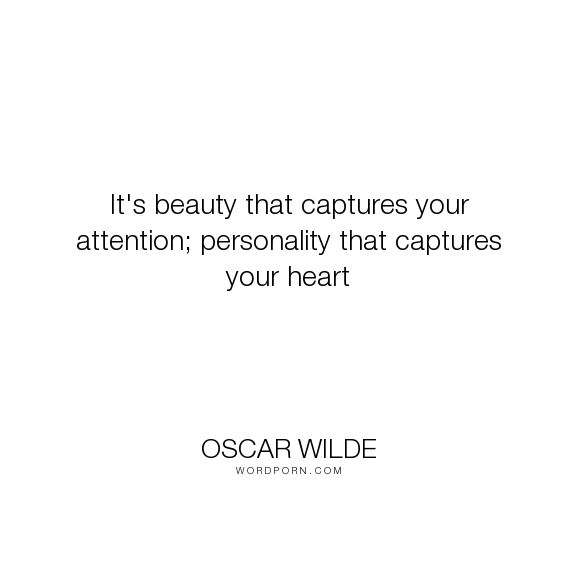 "Oscar Wilde - ""It's beauty that captures your attention; personality that captures your heart"". personality"