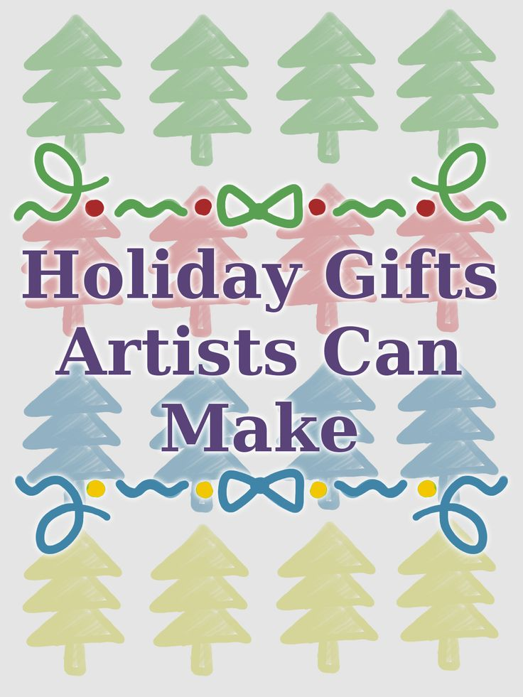 Christmas Gifts For Artists Part - 47: Holiday Gifts Artists Can Make #gifts #giftideas #artist #holidays # Christmas #