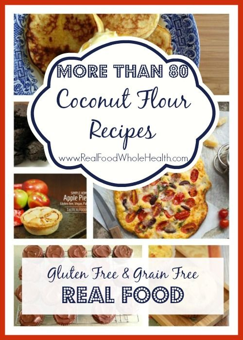 Over 80 Coconut Flour Recipes- Easy Grain Free, Real Food Goodies