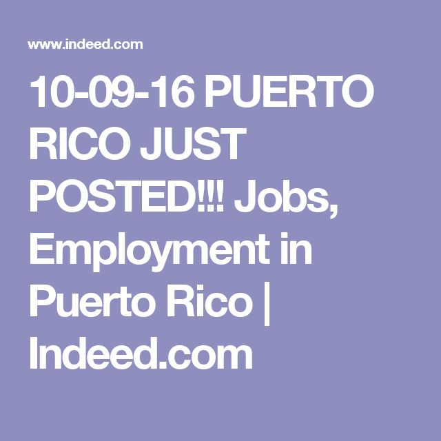 10-09-16 PUERTO RICO JUST POSTED!!! Jobs, Employment in Puerto Rico | Indeed.com