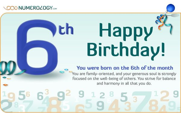 Born on the 6th of the Month The Numerology of the 6 Birth Day  by Hans Decoz      PrintPrint     EmailEmail  168 Your strengths  ...