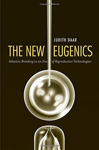 The New Eugenics: Selective Breeding in an Era of Reproductive Technologies