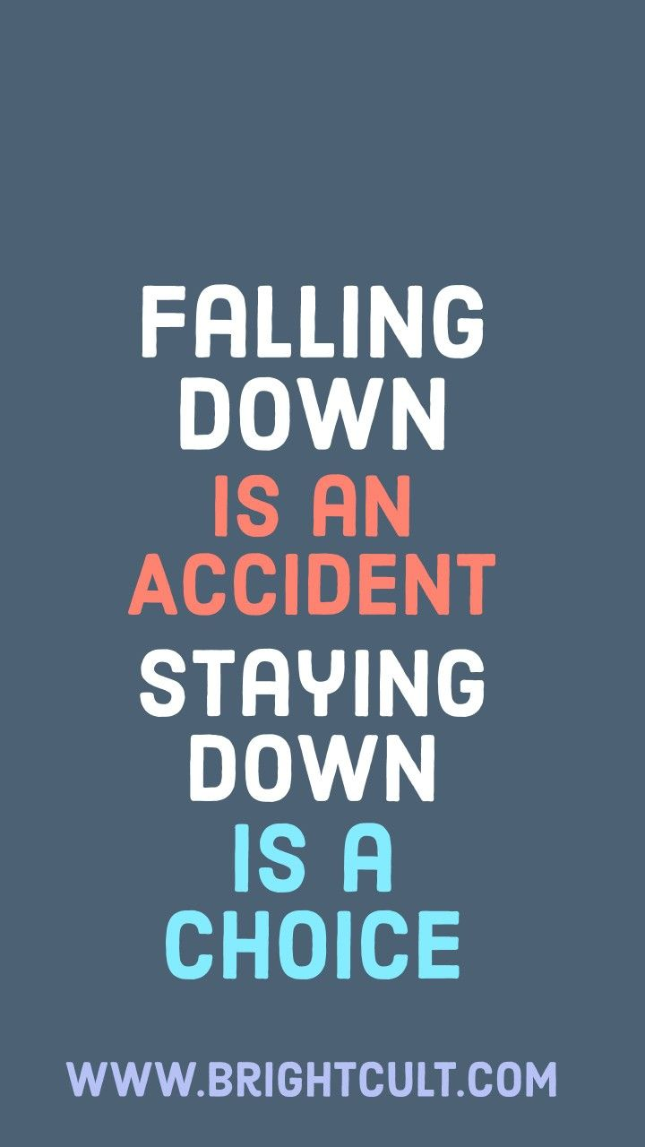 Falling Down Is An Accident Staying Down Is A Choice Such An Amazing Quote Click On The Pin For More Inspiring Stay Quotes Image Quotes Encouragement Quotes