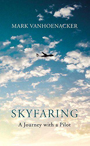 Skyfaring: A Journey with a Pilot: Amazon.co.uk: Mark Vanhoenacker: 9780701188665: Books
