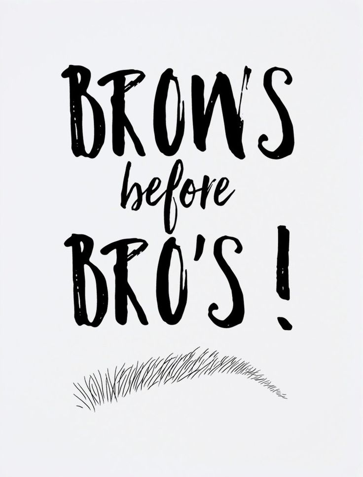 "Now remember girls, ""Brows before Bro's"""