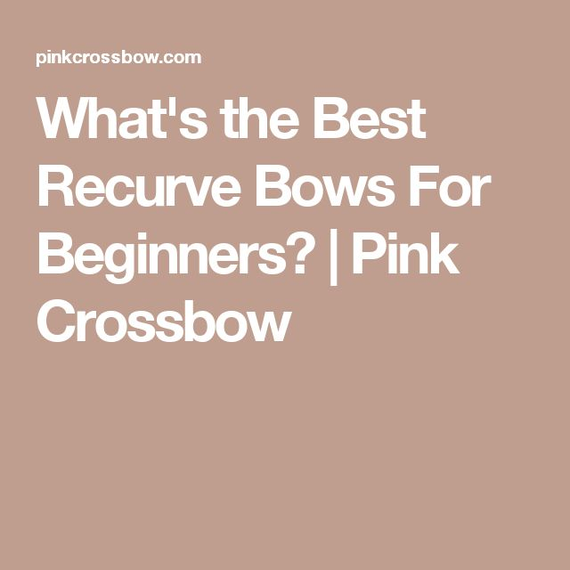 What's the Best Recurve Bows For Beginners? | Pink Crossbow