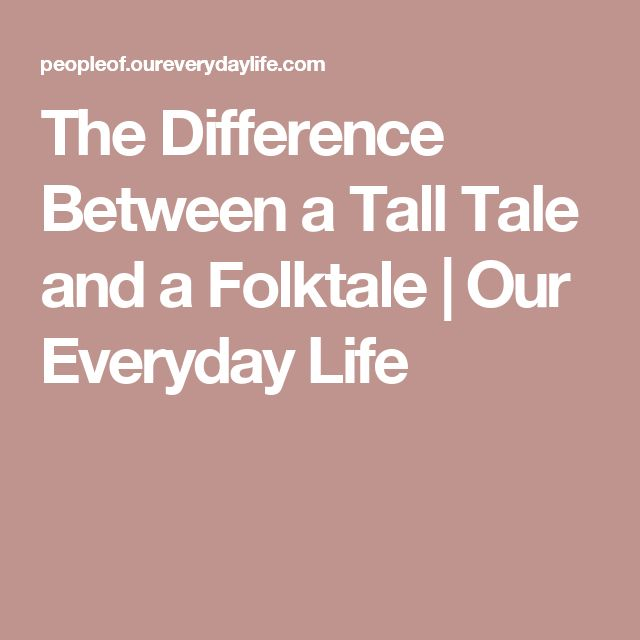 The Difference Between a Tall Tale and a Folktale   Our Everyday Life