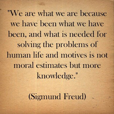 Sigmund Freud quote. <---This kinda reminds me of something my former stepdad would say..and since  I think Freud is a quack...yup. It works.