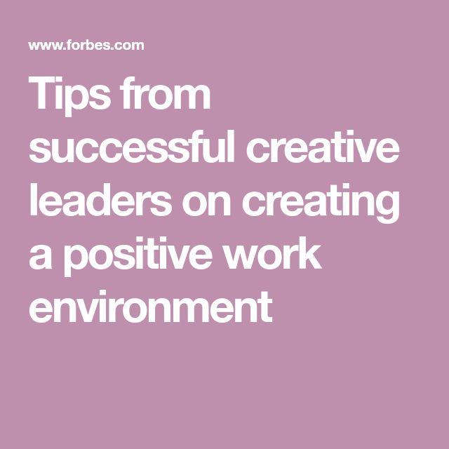 Tips from successful creative leaders on creating a positive work environment