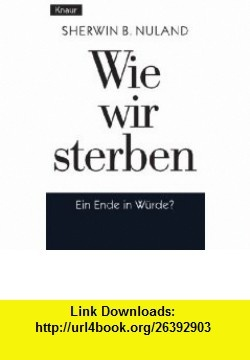 10 best torrent ebooks images on pinterest pdf amanda and author wie wir sterben ein ende in w rde 9783426772379 sherwin b ebookswe fandeluxe Gallery