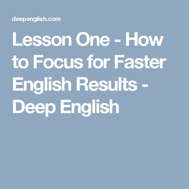 Lesson One - How to Focus for Faster English Results - Deep English
