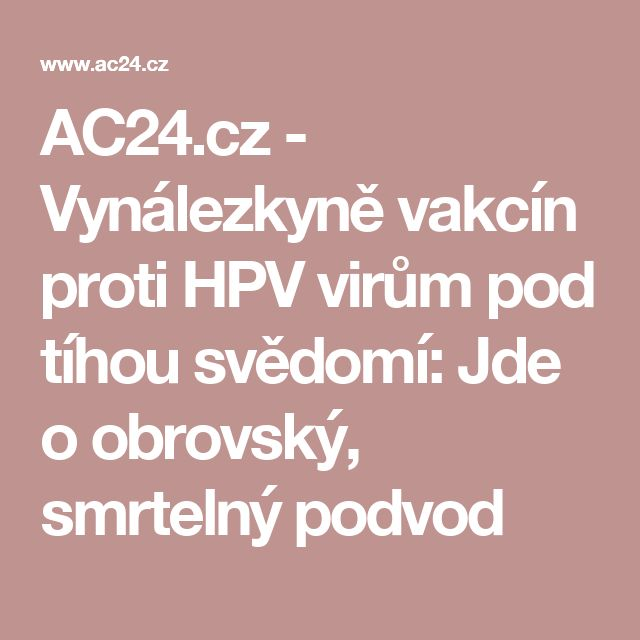 AC24.cz - Vynálezkyně vakcín proti HPV virům pod tíhou svědomí: Jde o obrovský, smrtelný podvod