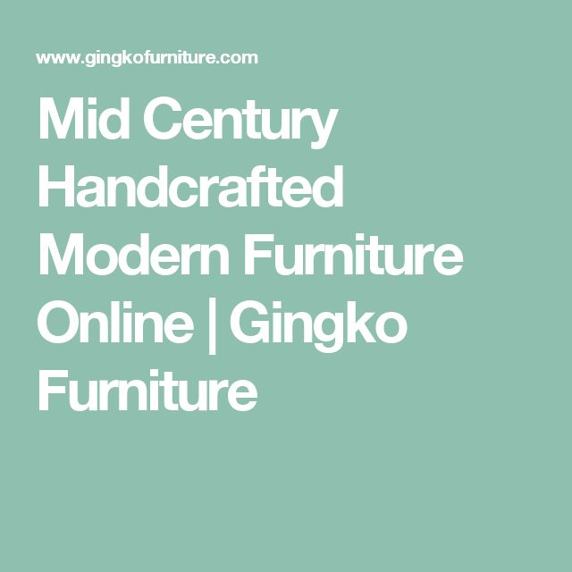 Mid Century Handcrafted Modern Furniture Online | Gingko Furniture