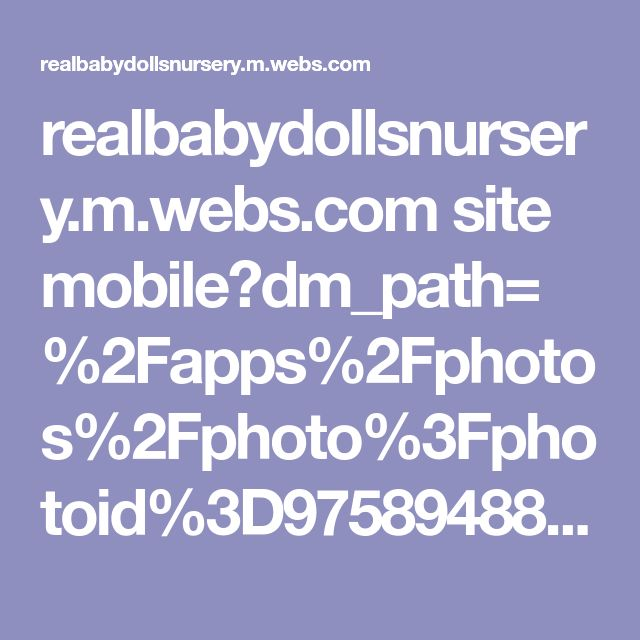 realbabydollsnursery.m.webs.com site mobile?dm_path=%2Fapps%2Fphotos%2Fphoto%3Fphotoid%3D97589488&fw_sig_permission_level=0&fw_sig_potential_abuse=1&fw_sig_api_key=522b0eedffc137c934fc7268582d53a1&fw_sig=2961321cb436a942a62bcb0587319755&fw_sig_url=http:
