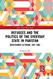 Refugees and the Politics of the Everyday State in Pakistan: Resettlement in Punjab 1947-1962 (Royal Asiatic Society Books)