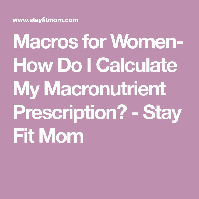 Macros for Women- How Do I Calculate My Macronutrient Prescription? - Stay Fit Mom