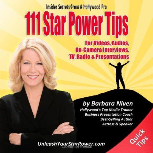 111 Star Power Tips - Insider Secrets From A Hollywood Pro: For Videos, Audios, On-Camera Interviews, TV, Radio & Presentations by Barbara Niven.