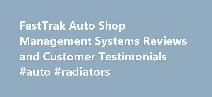FastTrak Auto Shop Management Systems Reviews and Customer Testimonials #auto #radiators http://india.remmont.com/fasttrak-auto-shop-management-systems-reviews-and-customer-testimonials-auto-radiators/  #trak auto # Testimonials See what our customers say about FastTrak Watson's Hansa Motors Johann, Larry and the Fastrak team have been very helpful through the years and I am proud to say as a new business owner that Fastrak is a great automotive shop software program. I have been able to…