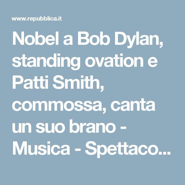 Nobel a Bob Dylan, standing ovation e Patti Smith, commossa, canta un suo brano - Musica - Spettacoli - Repubblica.it