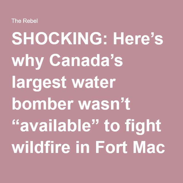 "SHOCKING: Here's why Canada's largest water bomber wasn't ""available"" to fight wildfire in Fort Mac"