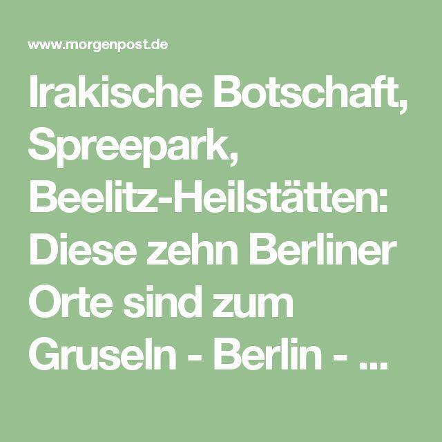 Irakische Botschaft, Spreepark, Beelitz-Heilstätten: Diese zehn Berliner Orte sind zum Gruseln - Berlin - Aktuelle Nachrichten  - Berliner Morgenpost