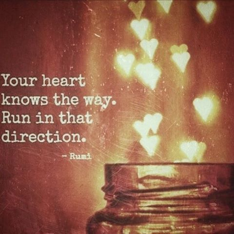 A beautiful Rumi quote about letting the heart lead.