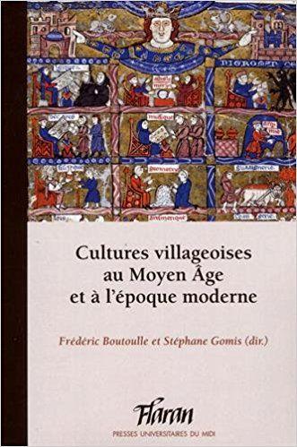 Cultures villageoises au Moyen Age et à l'époque moderne - Collectif, Frédéric Boutoulle, Stéphane Gomis