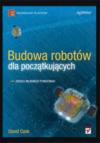 Budowa robotów dla początkujących - David Cook