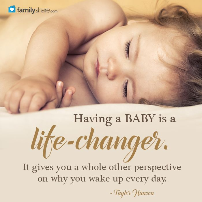 Having a baby is a life-changer. It gives you a whole other perspective on why you wake up every day. - Taylor Hanson