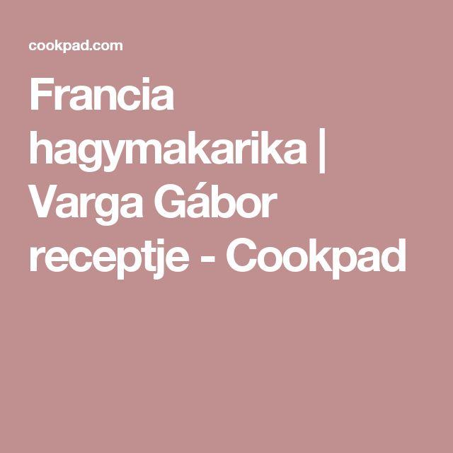 Francia hagymakarika | Varga Gábor receptje - Cookpad