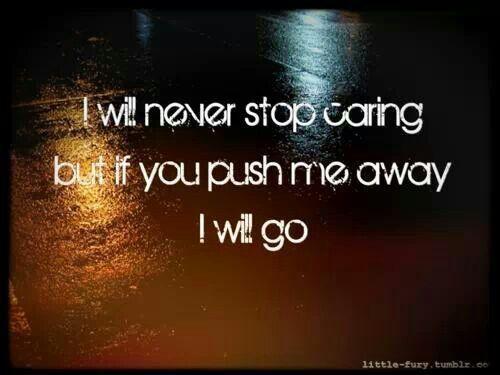 Stop Pushing Me Away Quotes. QuotesGram