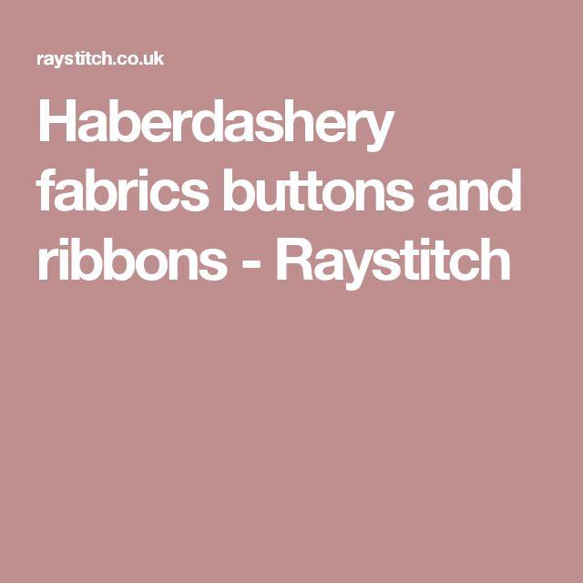 Haberdashery fabrics buttons and ribbons - Raystitch