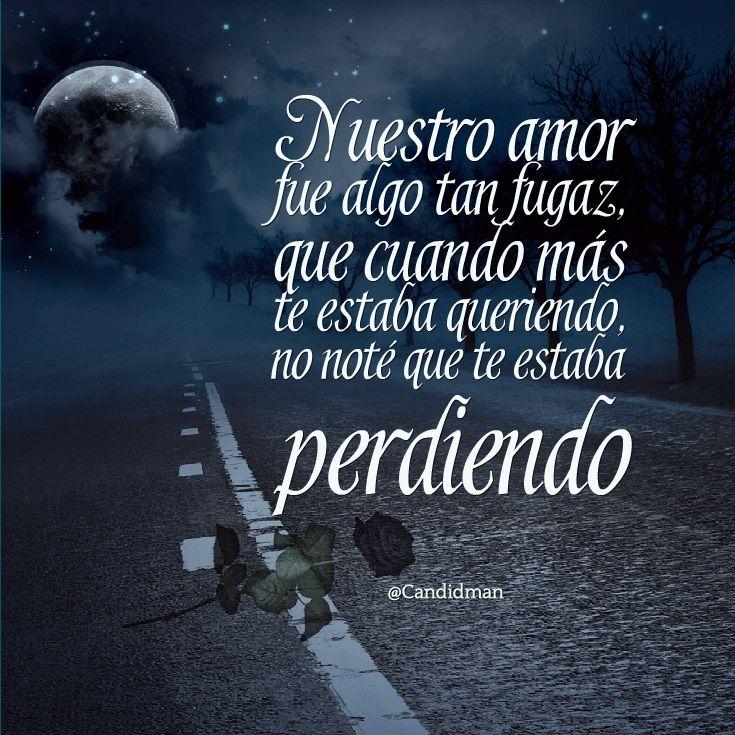 """""""Nuestro #Amor fue algo tan fugaz, que cuando más te estaba queriendo, no noté que te estaba perdiendo"""". @candidman #Frases #Desamor"""