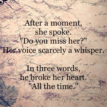 """Do you miss her?"" ""All the time."" ~SheWolf★"