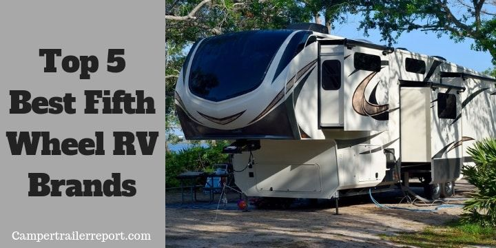 Top 5 Best Fifth Wheel Rv Brands Camping Is An Adventure Which