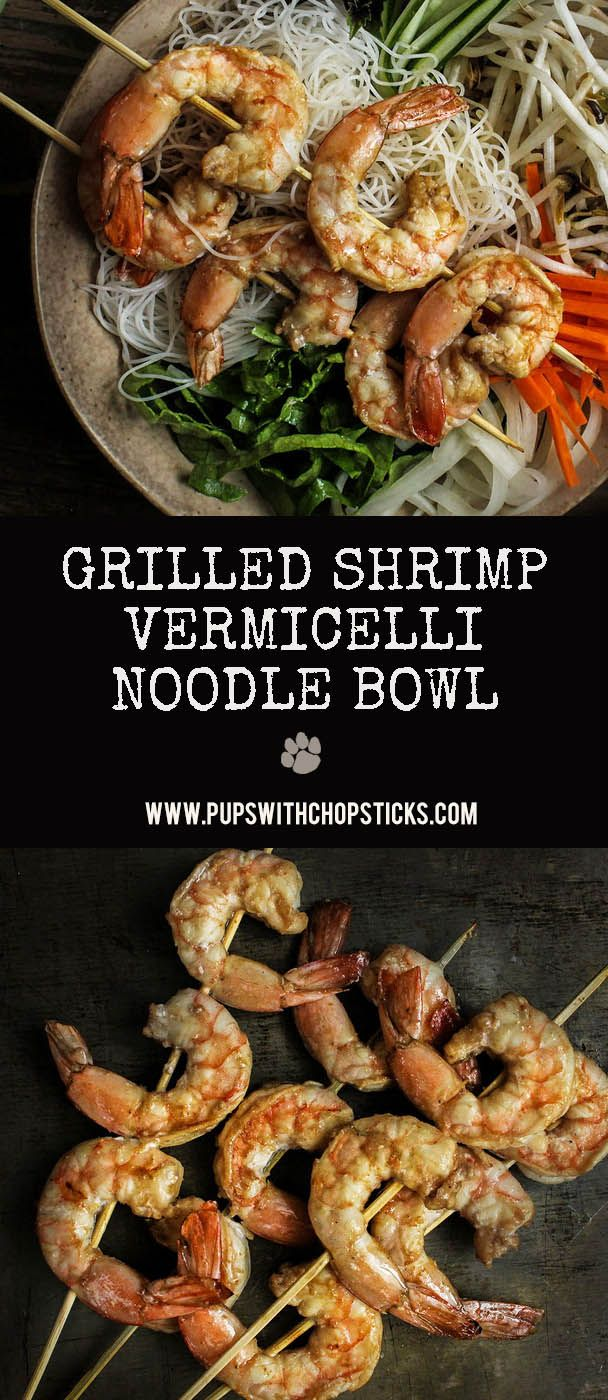 Grilled shrimp vermicelli noodle bowls, a light and quick meal for those hot and muggy days