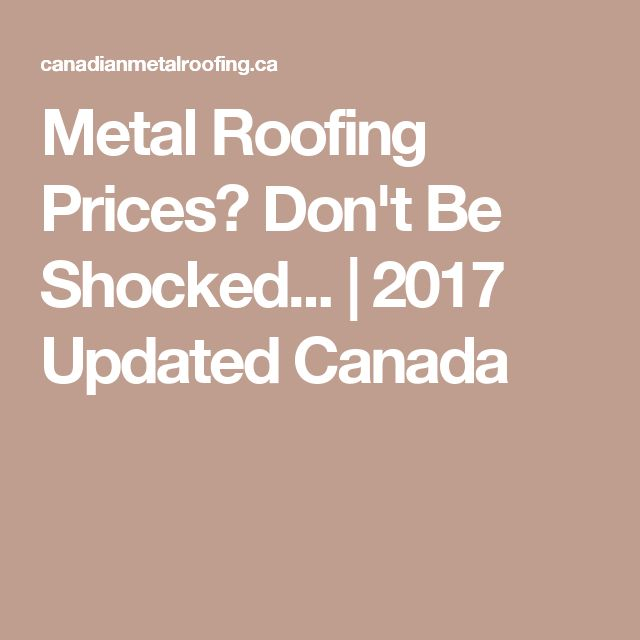 Metal Roofing Prices? Don't Be Shocked...   2017 Updated Canada