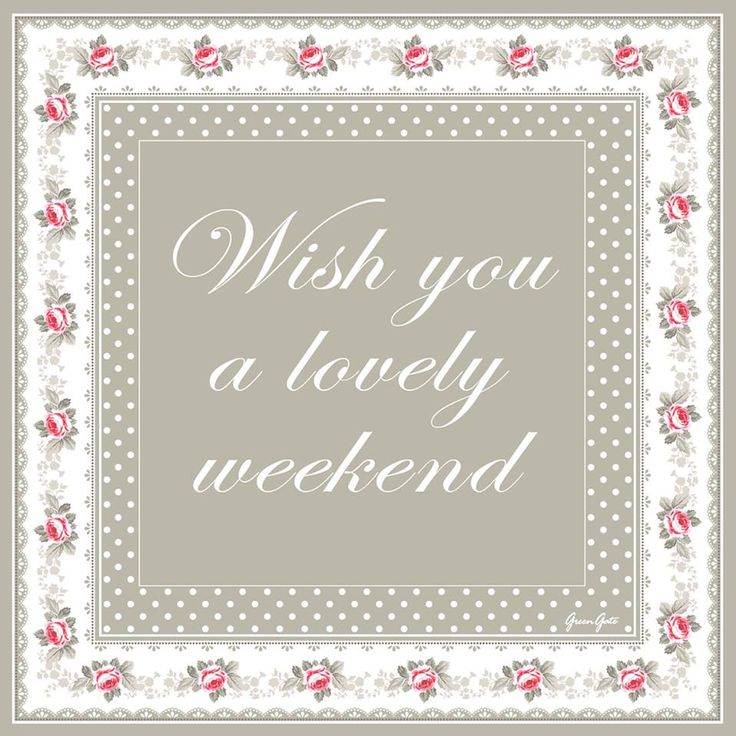 wish you a lovely weekend