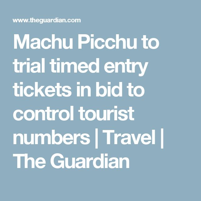 Machu Picchu to trial timed entry tickets in bid to control tourist numbers | Travel | The Guardian