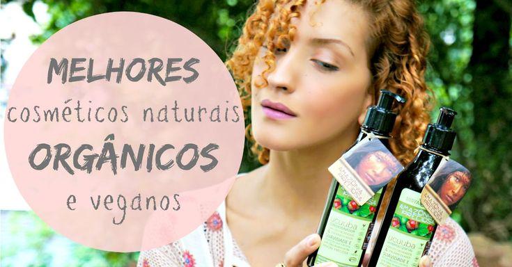 """Vídeo: Confira uma seleção criteriosa com 15 cosméticos naturais e orgânicos para cabelos, maquiagem, cuidados com a pele e suas respectivas """"mini"""" resenhas"""