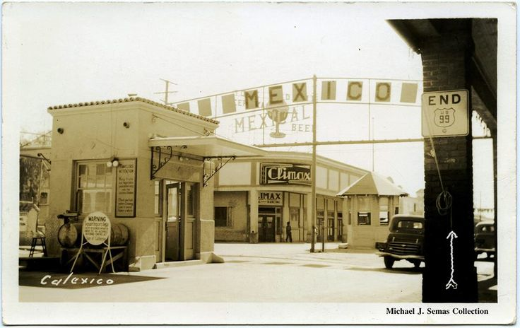 Calexico, California, mid 1930's. Shown here is the border crossing between the United States and Mexico. And, if you ever wondered, the end of Highway 99 - see sign on right.