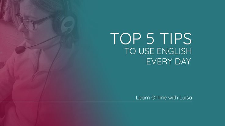 Top Five Tips to Use English Everyday