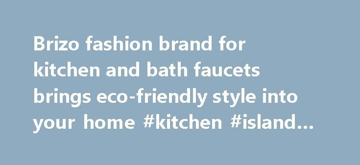 Brizo fashion brand for kitchen and bath faucets brings eco-friendly style into your home #kitchen #island #plans http://kitchen.remmont.com/brizo-fashion-brand-for-kitchen-and-bath-faucets-brings-eco-friendly-style-into-your-home-kitchen-island-plans/  #kitchen faucet # A NEW KIND OF SOUS-CHEF. The Solna Kitchen Collection by Brizo® brings sleek Scandinavian style to the culinary space. Now, its array of innovations includes a new articulating faucet architecture. Designed to bring greater…