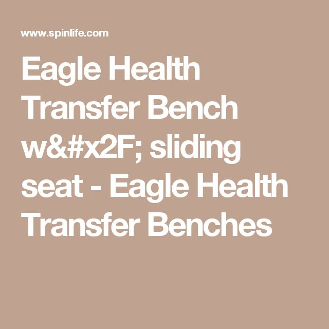 Eagle Health Transfer Bench w/ sliding seat  - Eagle Health Transfer Benches