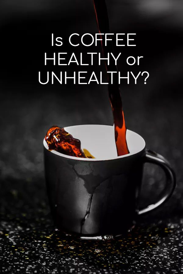 Is Coffee Healthy Or Unhealthy Are You A Coffee Lover The Rich Inviting Aroma The Warmth Of A Hot Mug In Your Hands It Healthy Coffee Healthy Unhealthy